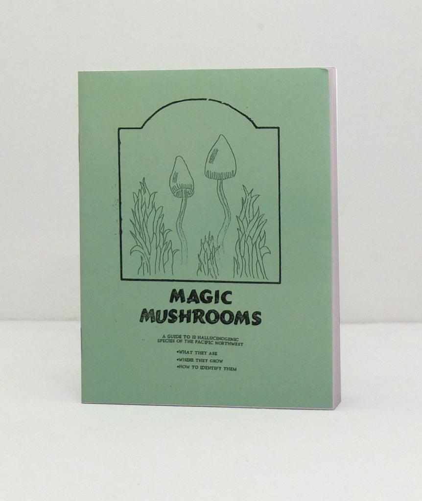 Magic Mushrooms: A Guide to 12 Hallucinogenic Species of the Pacific Northwest By Everett Kardell and Robyn Stitely