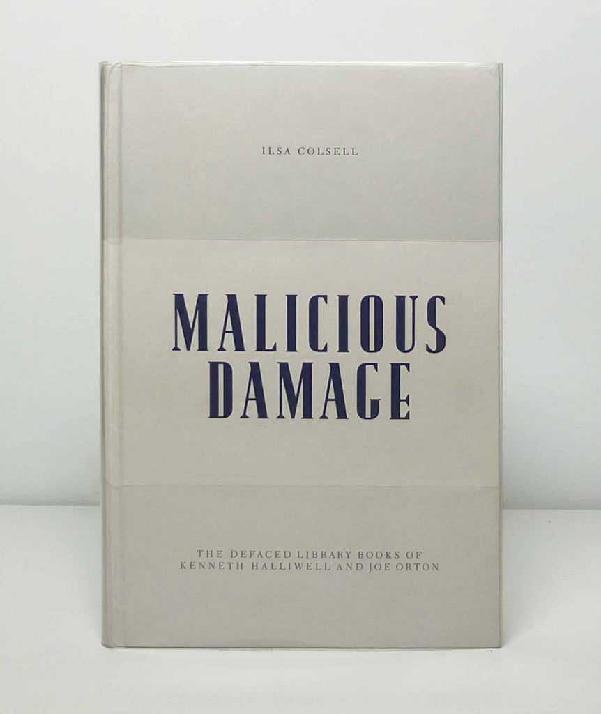 Malicious Damage: The Defaced Library Books of Kenneth Halliwell and Joe Orton by Ilsa Colsell