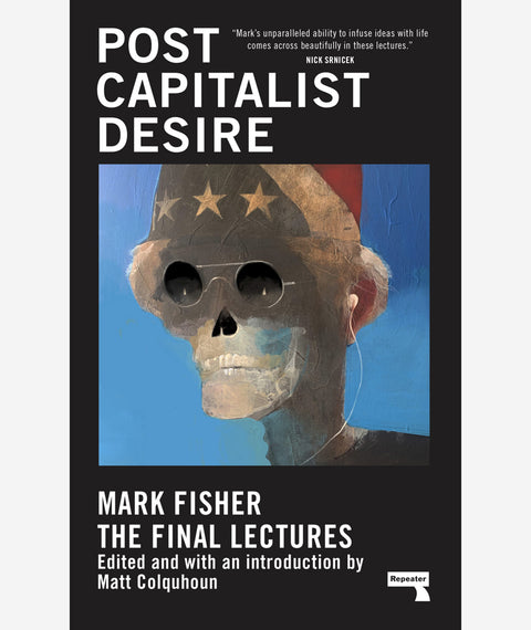Postcapitalist Desire: The Final Lectures by Mark Fisher and Matt Colquhoun