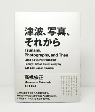 Tsunami, Photographs, and Then: Lost & Found Project by Munemasa Takahashi}