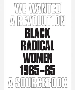 We Wanted a Revolution: Black Radical Women, 1965–85 by Catherine Morris & Rujeko Hockley}