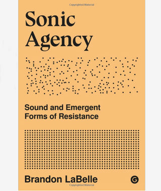 Sonic Agency - Sound and Emergent Forms of Resistance}