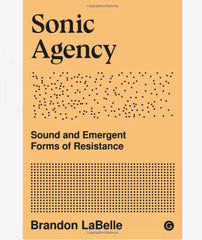 Sonic Agency - Sound and Emergent Forms of Resistance