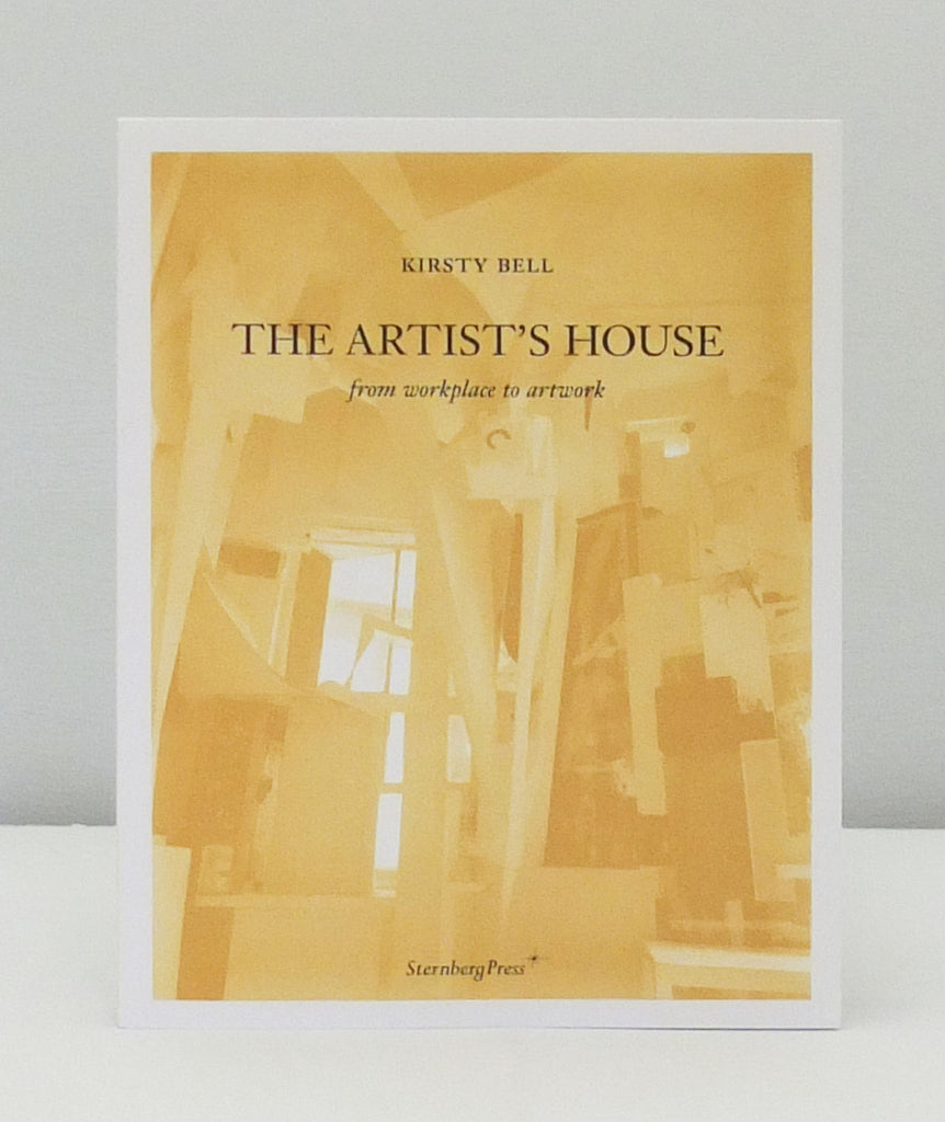 The Artist's House - from Workplace to Artwork by Kirsty Bell