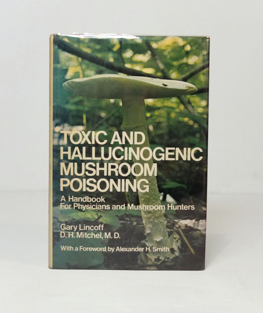 Toxic and Hallucinogenic Mushroom Poisoning by Gary Lincoff