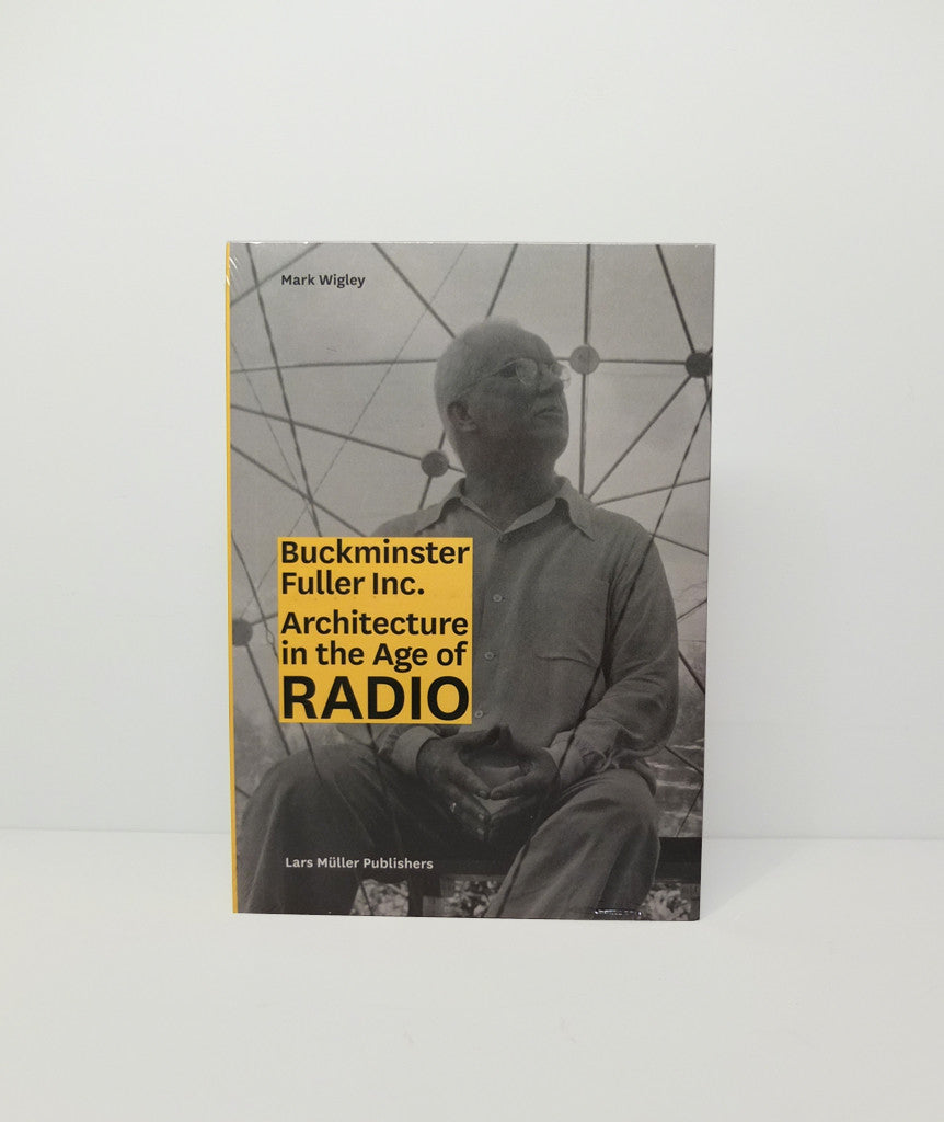 Buckminster Fuller Inc.: Architecture in the Age of Radio}