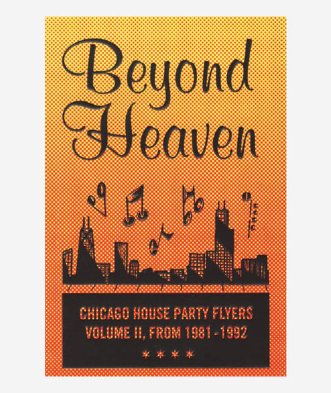Beyond Heaven: Chicago House Party Flyers Vol. 2 From 1981-1992