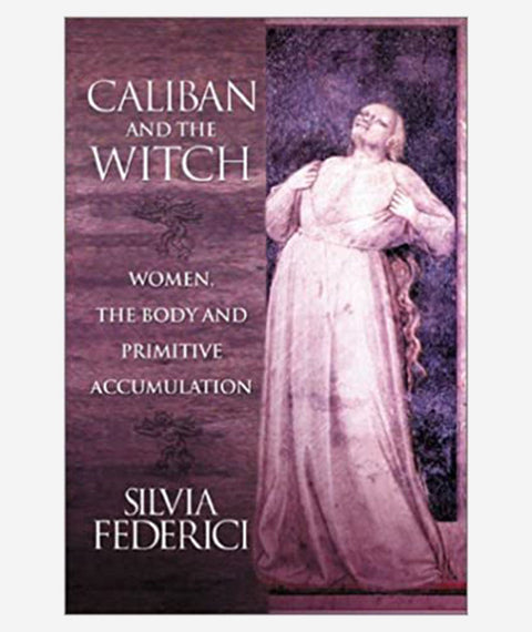 Caliban and the Witch by Sylvia Federici