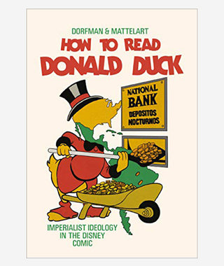 How to Read Donald Duck: Imperialist Ideology in the Disney Comic}