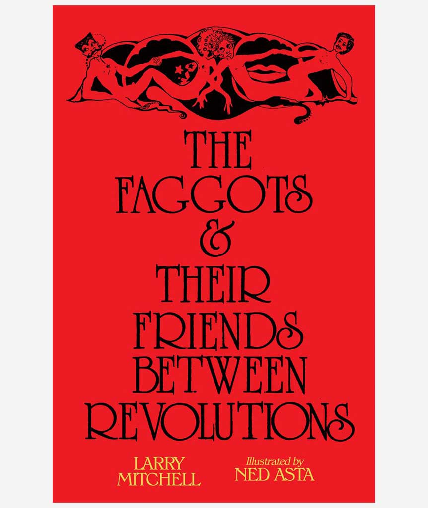 The Faggots & Their Friends Between Revolutions by Larry Mitchell