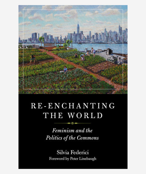 Re-enchanting the World: Feminism and the Politics of the Commons by Silvia Federici
