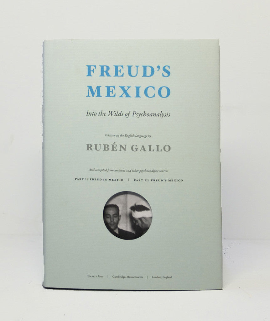 Freud's Mexico By Rubén Gallo