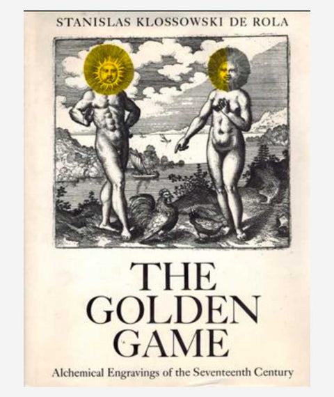 The Golden Game: Alchemical Engravings of the Seventeenth Century by Stanislas Klossowski De Rola
