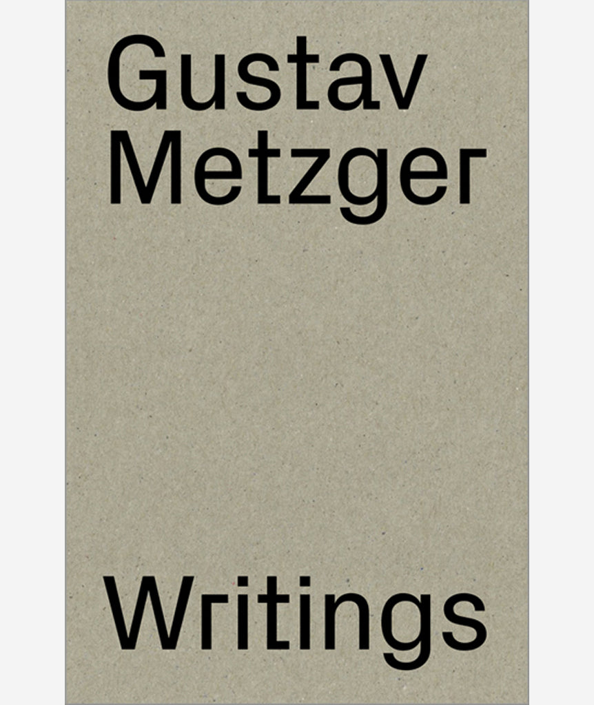 Writings (1953-2016) by Gustav Metzger