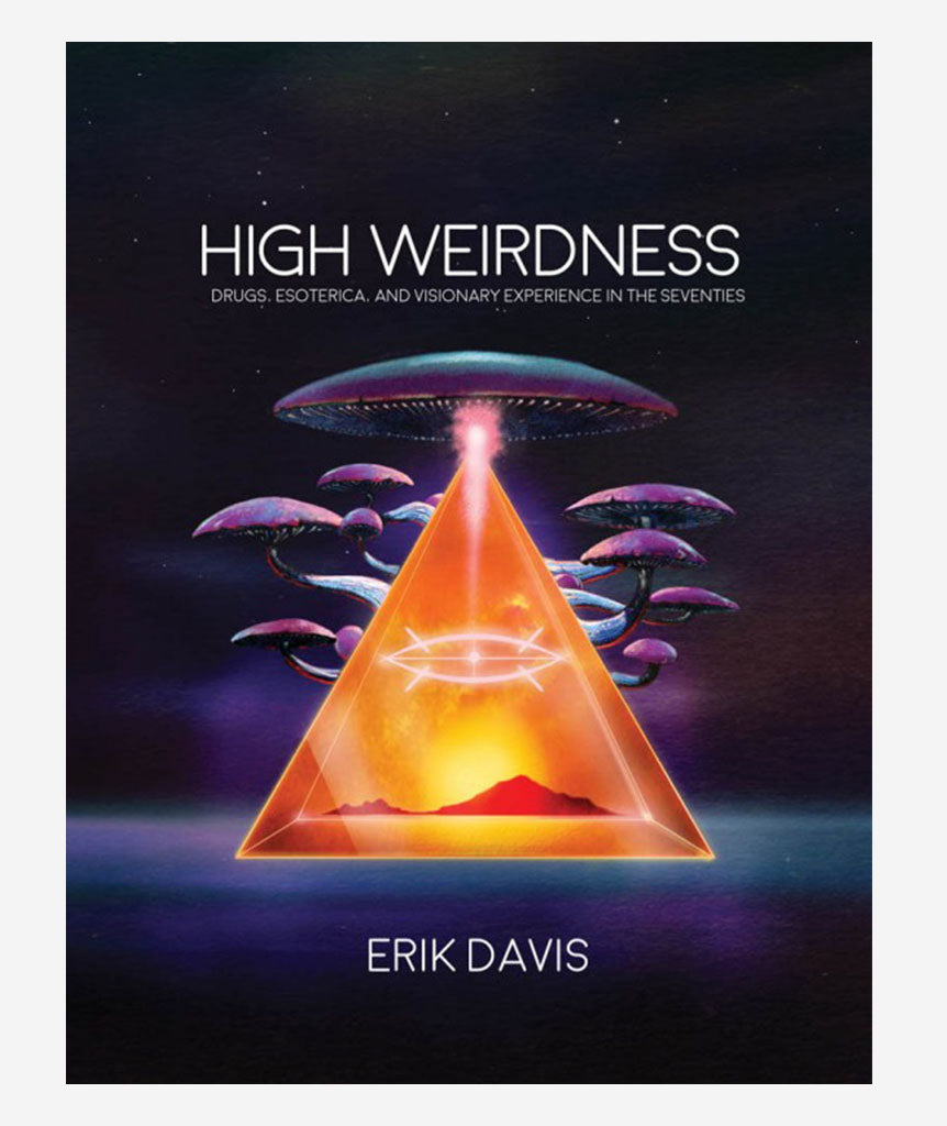High Weirdness: Drugs, Esoterica, and Visionary Experience in the Seventies}