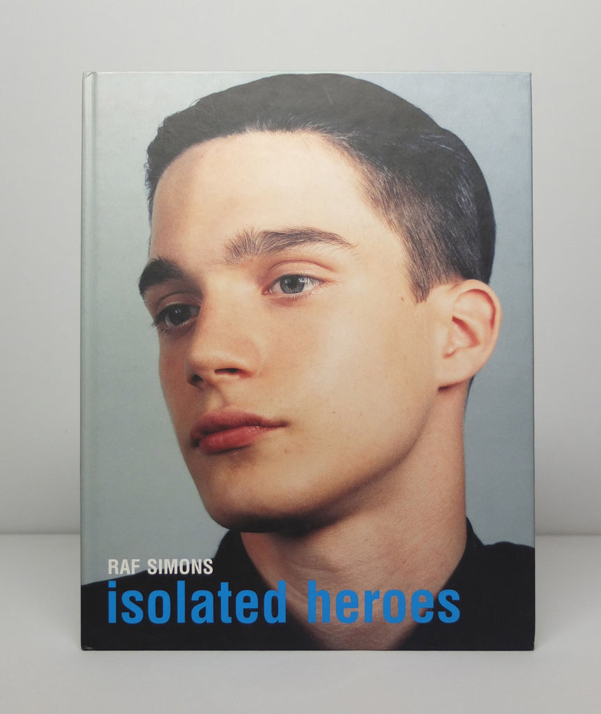 Raf Simons Isolated Heroes by Raf Simons and David Sims