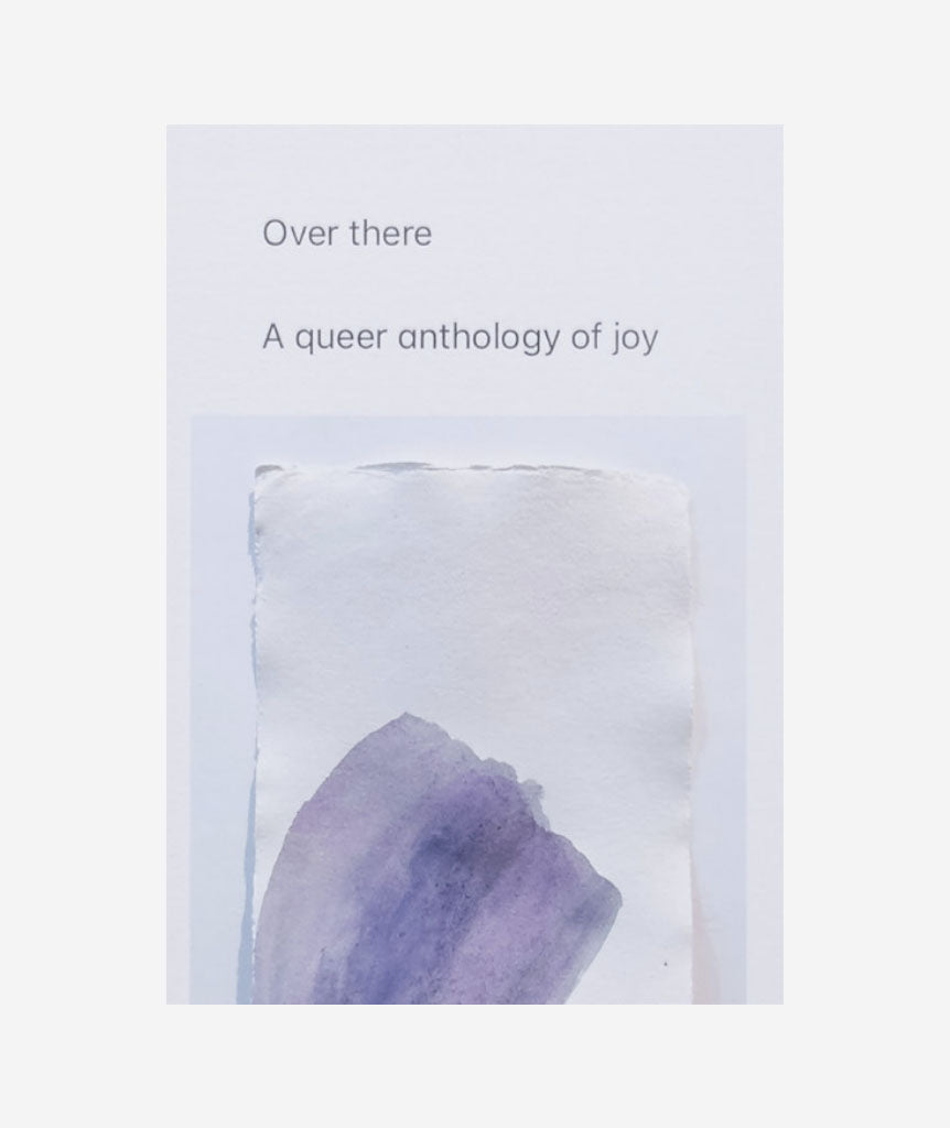 Over There: A Queer Anthology of Joy}