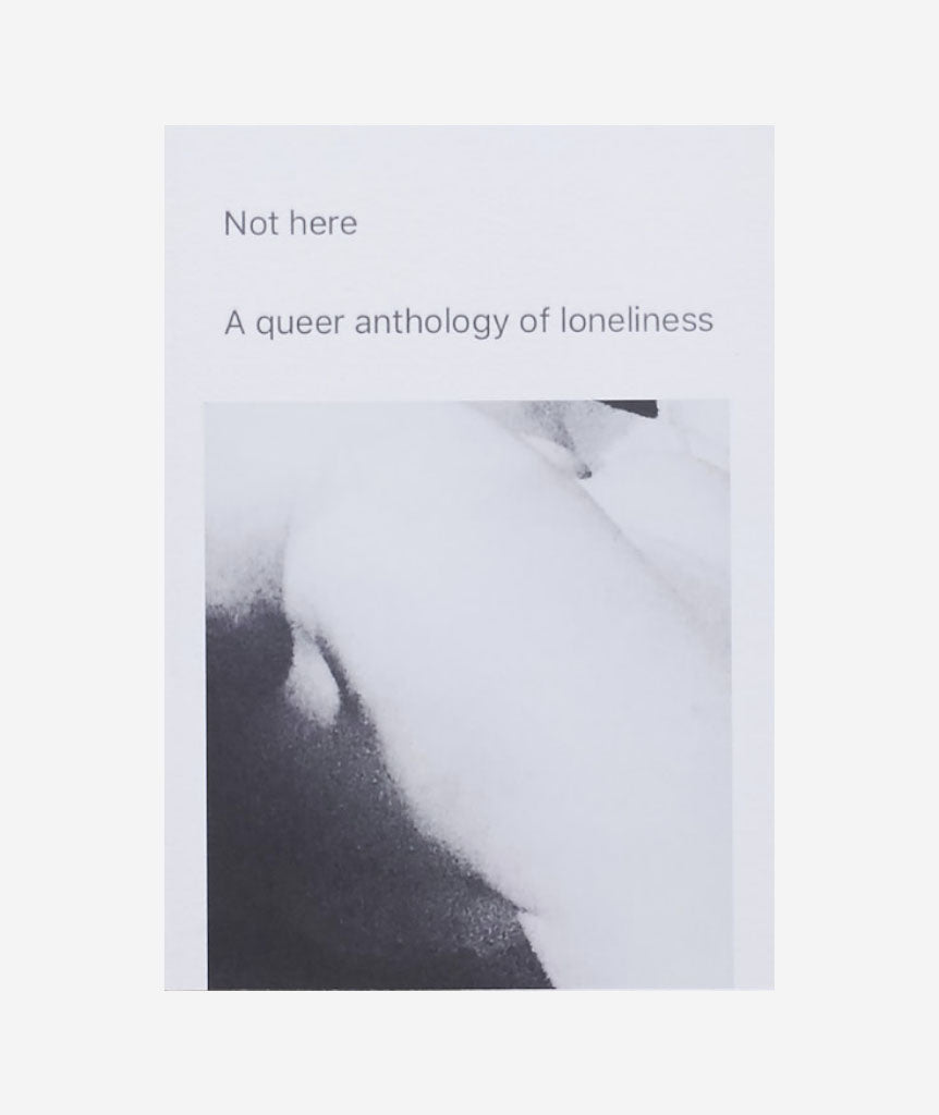 Not Here: A Queer Anthology of Loneliness}