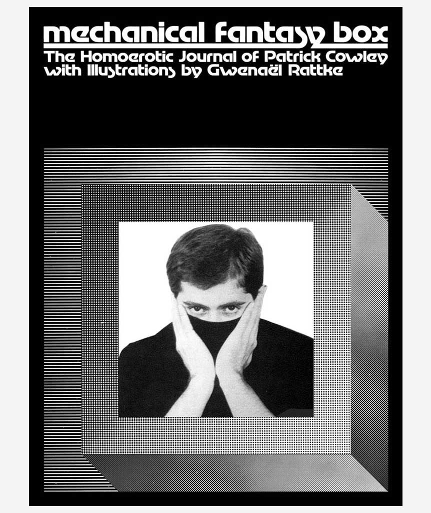 Mechanical Fantasy Box: The Homoerotic Journal of Patrick Cowley}