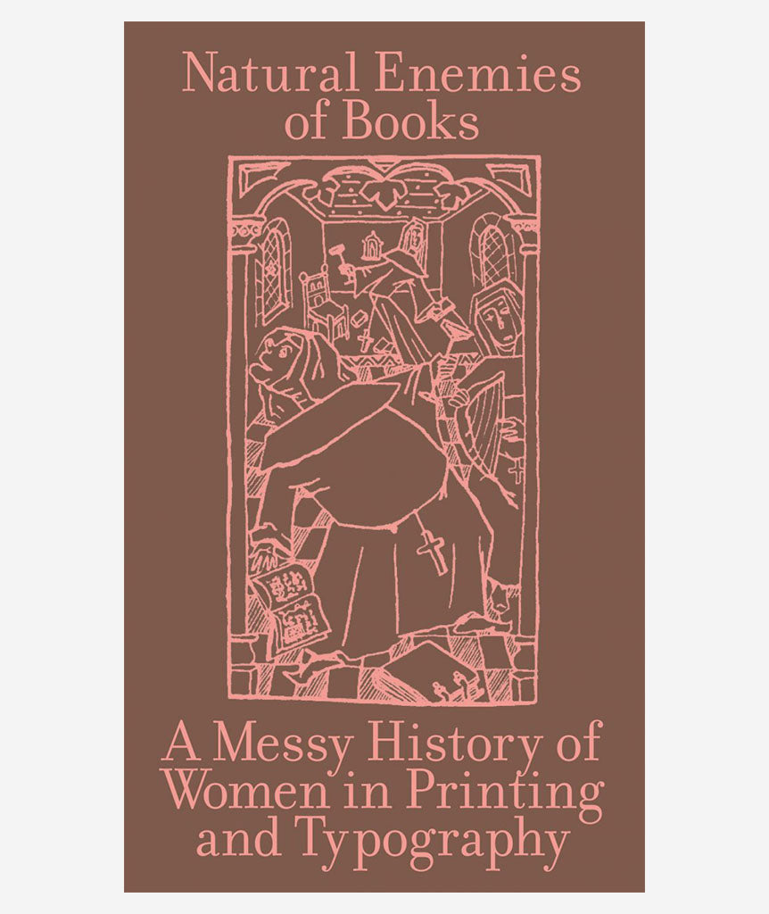 The Natural Enemies of Books:  A Messy History of Women in Printing and Typography}