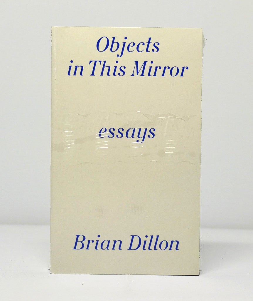 Objects in this Mirror by Brian Dillon