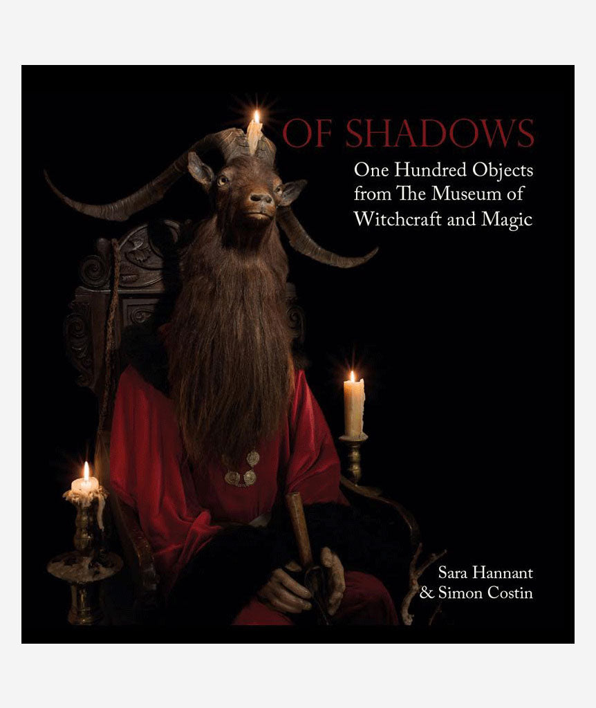 Of Shadows: One Hundred Objects from The Museum of Witchcraft and Magic}