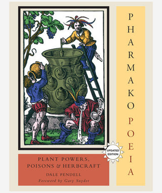 Pharmako/Poeia: Plant Powers, Poisons and Herbcraft by Dale Pendell}