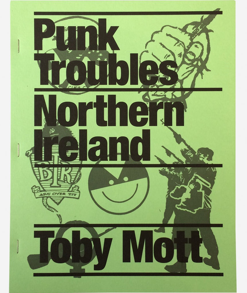 Punk Troubles: Northern Ireland by Toby Mott