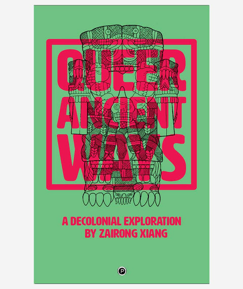 Queer Ancient Ways: A Decolonial Exploration by Zairong Xiang