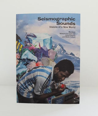 Seismographic Sounds: Visions of a New World}