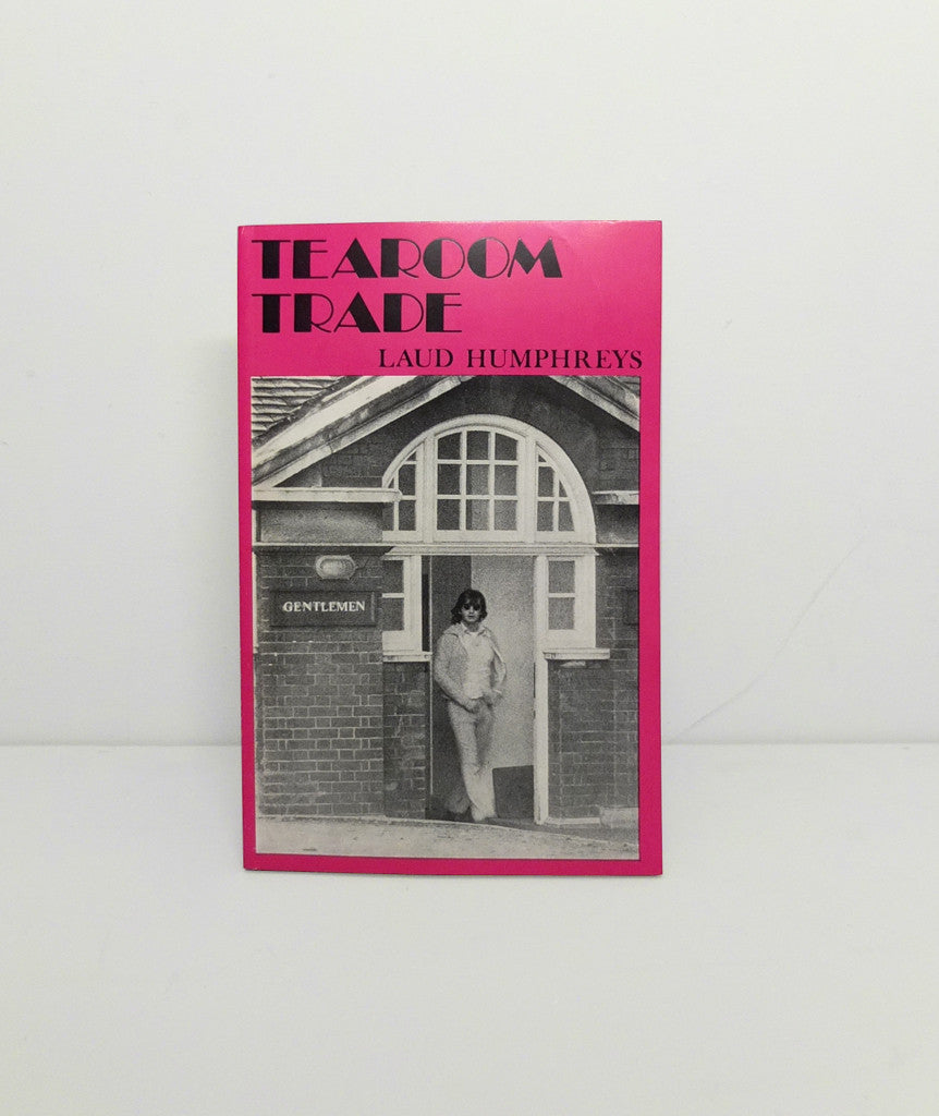 Tearoom Trade: A Study of Homosexual Encounters in Public Places by Laud Humphreys
