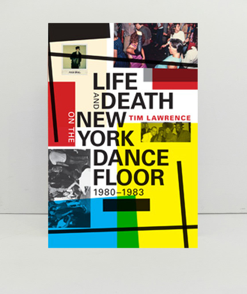 Life and Death On The New York Dance Floor by Tim Lawrence