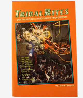 Tribal Rites: San Francisco's Dance Music Phenomenon by David Diebold}