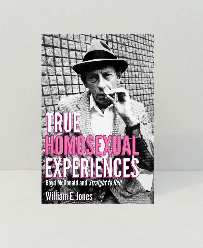 True Homosexual Experiences: Boyd McDonald and Straight to Hell by William E. Jones