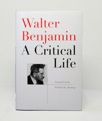 Walter Benjamin: A Critical Life by Howard Eiland