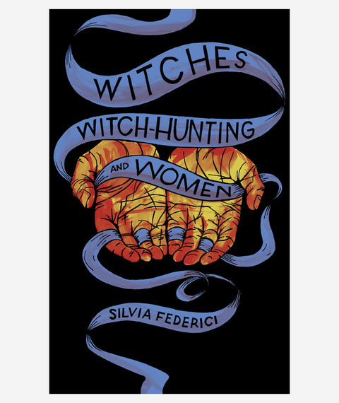 Witches, Witch-Hunting & Women by Silvia Federici