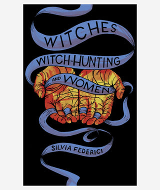 Witches, Witch-Hunting & Women by Silvia Federici}
