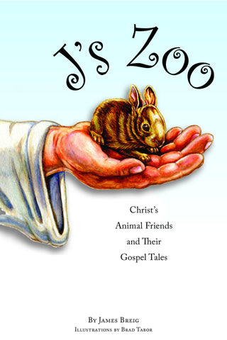 J's Zoo: Christ's Animal Friends and Their Gospel Tales