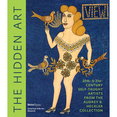 The Hidden Art: Twentieth and Twenty-First Century Self-Taught Artists from the Audrey B. Heckler Collection
