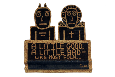 """A Little Good, A Little Bad–Like Most Folk . . ."" Sign"