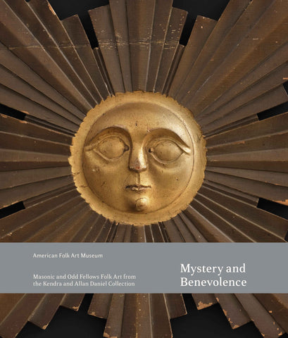 Mystery and Benevolence: Masonic and Odd Fellows Folk Art from the Kendra and Allan Daniel Collection