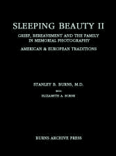 Sleeping Beauty II: Grief, Bereavement and The Family in Memorial Photography; American and European Traditions