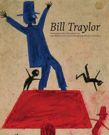 Bill Traylor: Drawings from the Collections of the High Museum of Art and the Montgomery Museum of Fine Arts