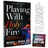 Playing With Holy Fire - A Wake-Up Call to the Pentecostal-Charismatic Church