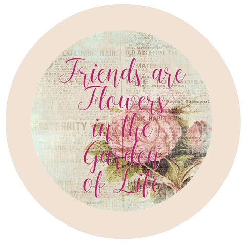 "645.  Friends are flowers in the Garden of Life  ""VINYL"" image center"
