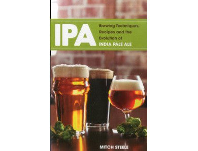 IPA: TECHNIQUES, RECIPES, AND EVOLUTION (STEELE)