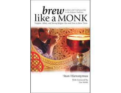 BREW LIKE A MONK:  TRAPPIST, ABBEY & STRONG BELGIAN ALES AND HOW TO BREW THEM (HIERONYMUS)