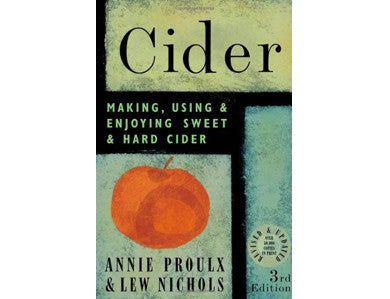 CIDER: MAKING, USING & ENJOYING SWEET & HARD CIDER (PROULX)