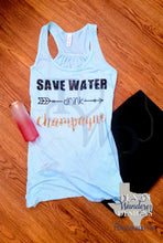 Load image into Gallery viewer, Save Water Drink Champagne Tank Shirt