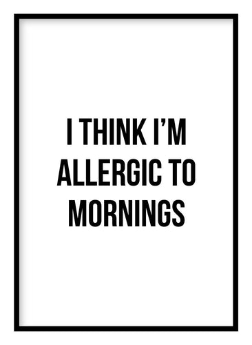 Allergic To Mornings Poster - Hidden Prints
